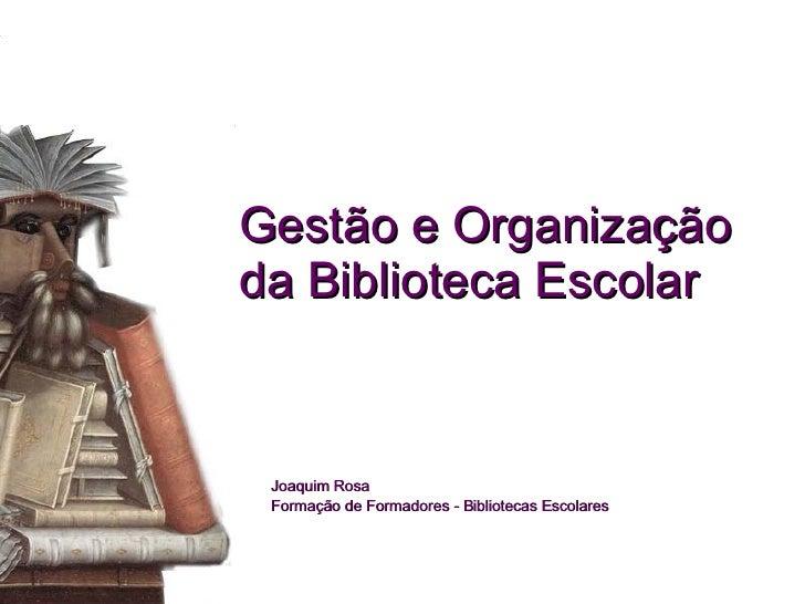 Gestão e Organização da Biblioteca Escolar Joaquim Rosa Formação de Formadores - Bibliotecas Escolares