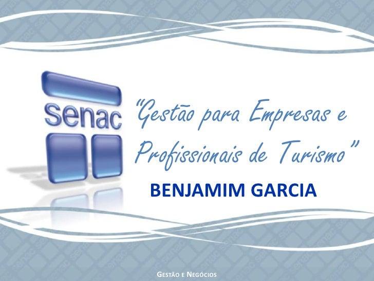 """""""Gestão para Empresas e <br />Profissionais de Turismo""""<br />BENJAMIM GARCIA <br />Gestão e Negócios<br />"""
