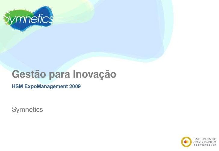 Gestão para Inovação<br />HSM ExpoManagement 2009<br />Symnetics<br />