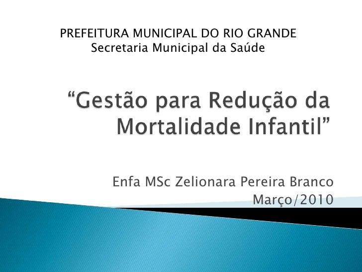 """PREFEITURA MUNICIPAL DO RIO GRANDE<br />Secretaria Municipal da Saúde<br />""""Gestão para Redução da Mortalidade Infantil""""<b..."""