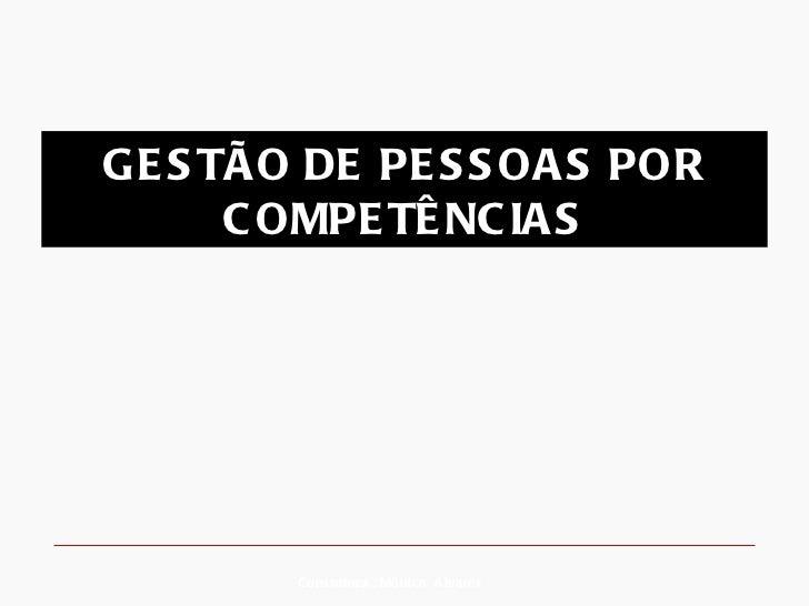 Consultora : Mônica  Alvares GESTÃO DE PESSOAS POR COMPETÊNCIAS