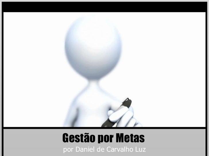 Gestão por Metaspor Daniel de Carvalho Luz