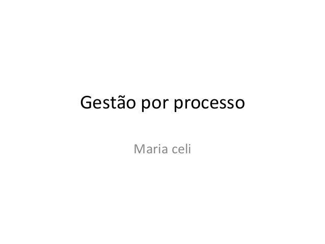 Gestão por processoMaria celi