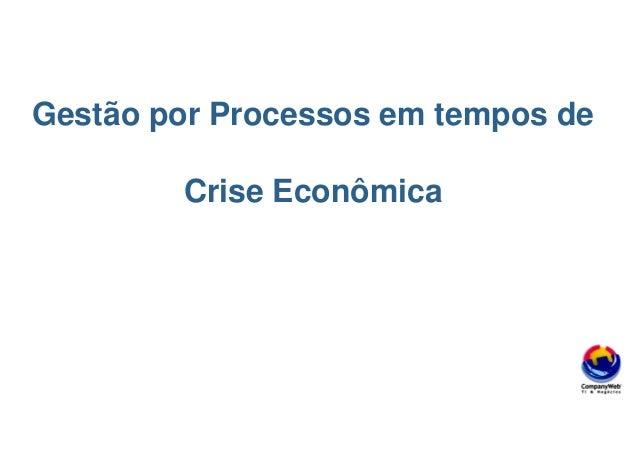 Gestão por Processos em tempos de Crise Econômica CONBPM 2016