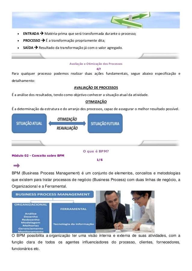  ENTRADA  Matéria-prima que será transformada durante o processo;  PROCESSO  É a transformação propriamente dita;  SA...