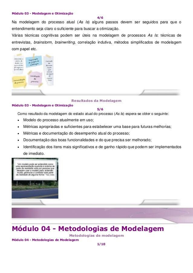 Módulo 03 - Modelagem e Otimização 4/6 Na modelagem do processo atual (As Is) alguns passos devem ser seguidos para que o ...