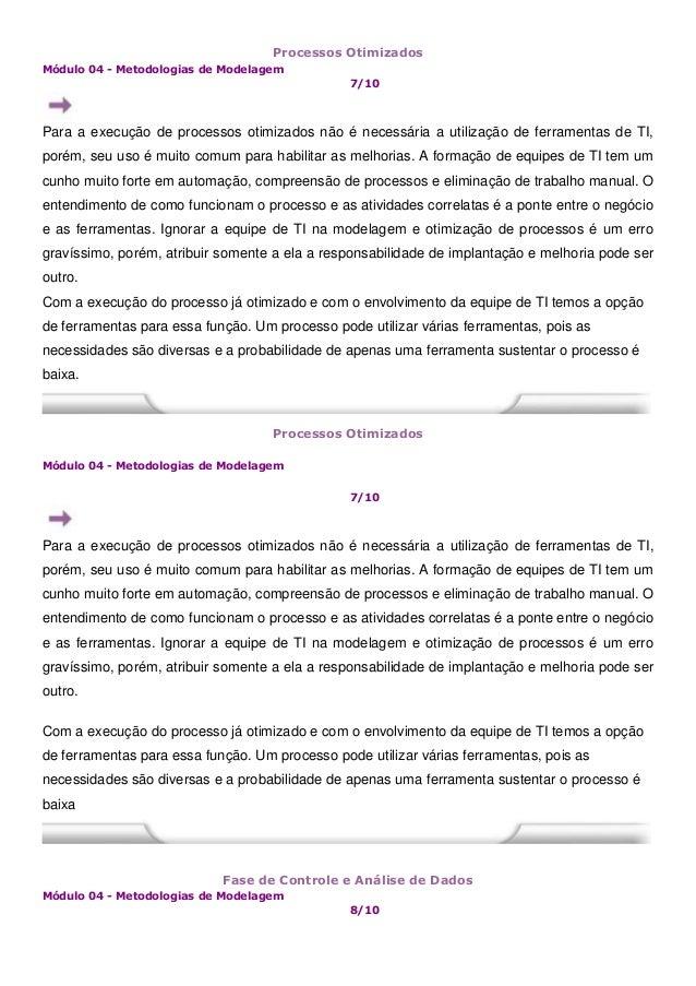 Processos Otimizados Módulo 04 - Metodologias de Modelagem 7/10 Para a execução de processos otimizados não é necessária a...