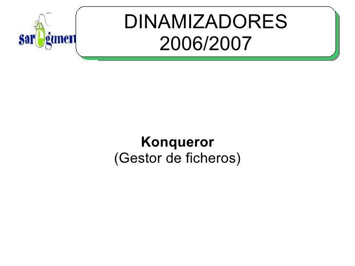 DINAMIZADORES 2006/2007 Konqueror (Gestor de ficheros)