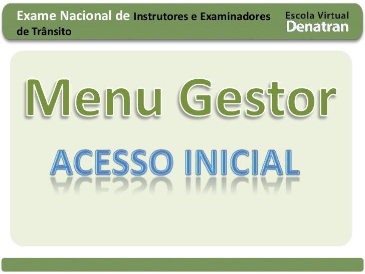 Exame Nacional de Instrutores e Examinadores de Trânsito<br />Menu Gestor<br />Acesso inicial<br />