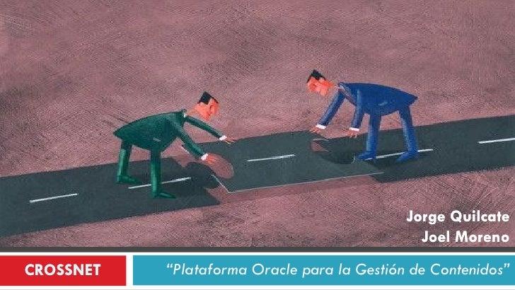 """Jorge Quilcate                                               Joel MorenoCROSSNET   """"Plataforma Oracle para la Gestión de C..."""