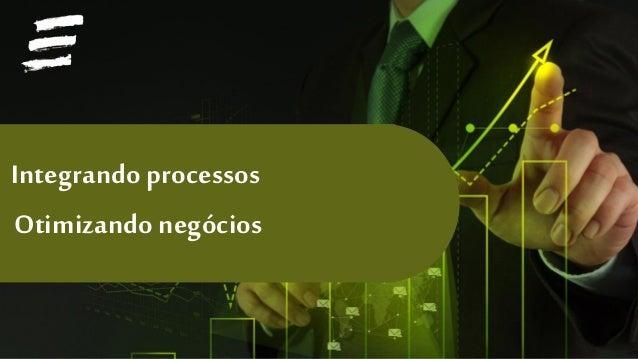 Otimizando negócios Integrando processos
