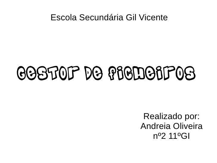 Escola Secundária Gil VicenteGestor de Ficheiros                          Realizado por:                         Andreia O...