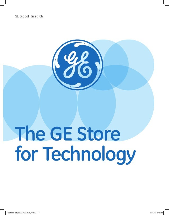 The GE Store for Technology GE Global Research CS12005-02_GEstoreTechBook_R13.indd 1 3/10/15 8:45 AM