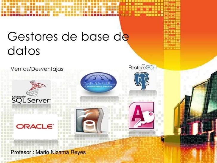 Gestores de base dedatosVentas/DesventajasProfesor : Mario Nizama Reyes