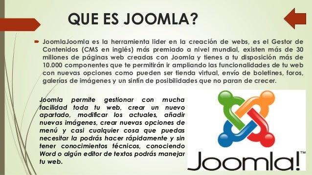 QUE ES JOOMLA?  JoomlaJoomla es la herramienta lider en la creación de webs, es el Gestor de Contenidos (CMS en inglés) m...