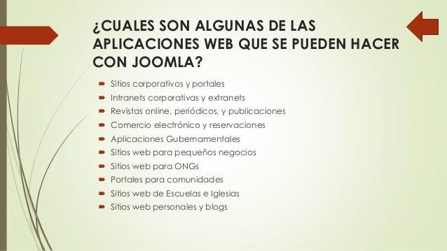 ¿CUALES SON ALGUNAS DE LAS APLICACIONES WEB QUE SE PUEDEN HACER CON JOOMLA?  Sitios corporativos y portales  Intranets c...