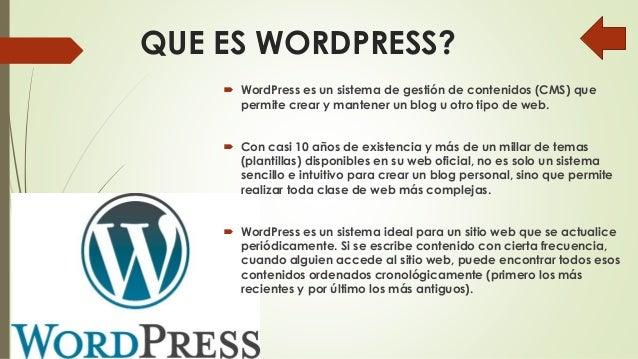 QUE ES WORDPRESS?  WordPress es un sistema de gestión de contenidos (CMS) que permite crear y mantener un blog u otro tip...