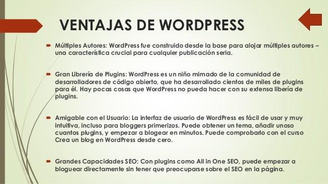 VENTAJAS DE WORDPRESS  Múltiples Autores: WordPress fue construido desde la base para alojar múltiples autores – una cara...
