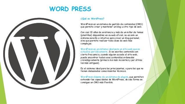 WORD PRESS ¿Qué es WordPress? WordPress es un sistema de gestión de contenidos (CMS) que permite crear y mantener un blog ...