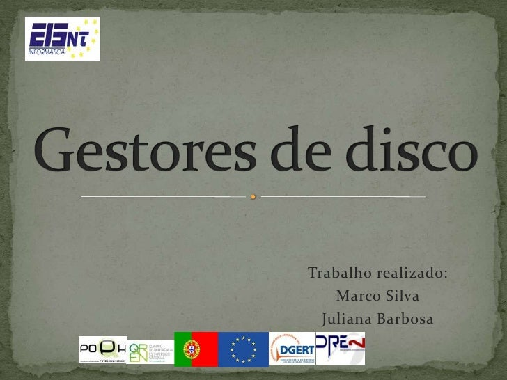 Gestores de disco<br />Trabalho realizado:<br />Marco Silva<br />Juliana Barbosa<br />
