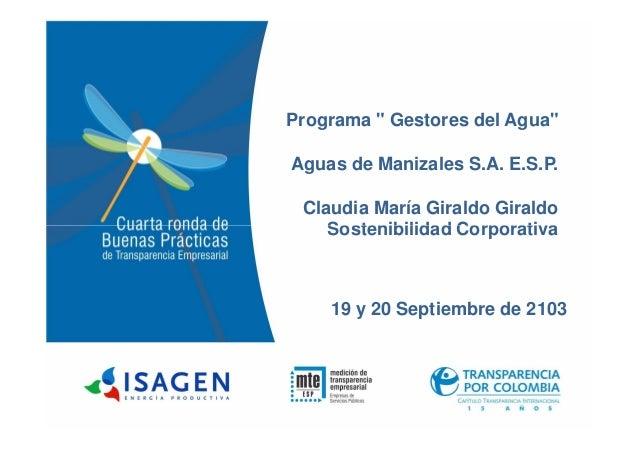 """Programa """" Gestores del Agua"""" Aguas de Manizales S.A. E.S.P. Claudia María Giraldo Giraldo Sostenibilidad Corporativa 19 y..."""