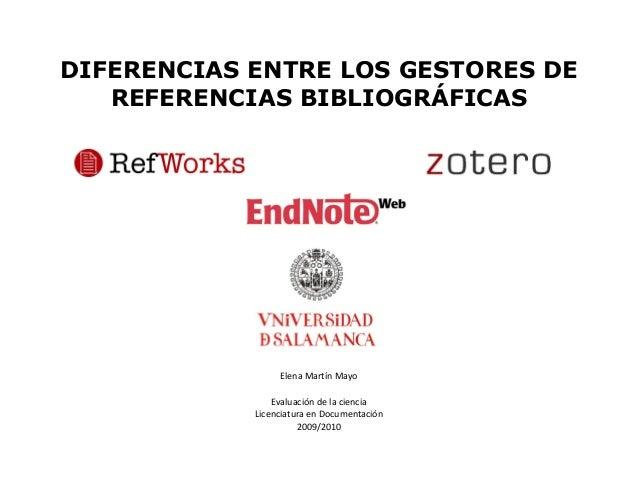DIFERENCIAS ENTRE LOS GESTORES DE REFERENCIAS BIBLIOGRÁFICAS Elena Martín Mayo Evaluación de la ciencia Licenciatura en Do...