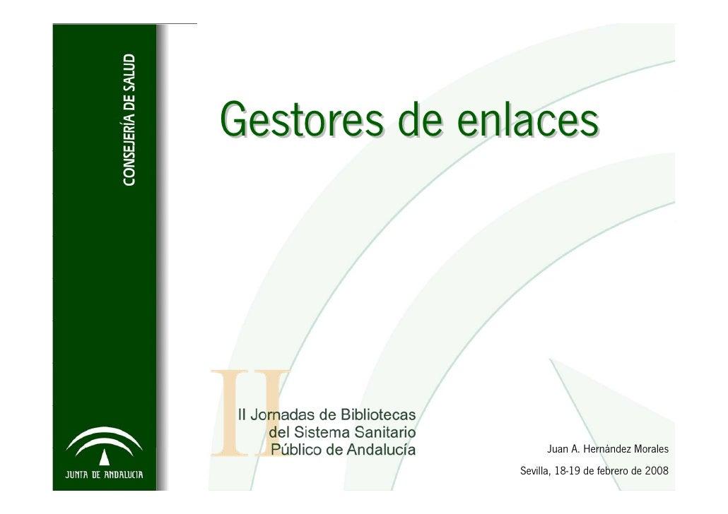 Gestores de enlaces                         Juan A. Hernández Morales               Sevilla, 18-19 de febrero de 2008