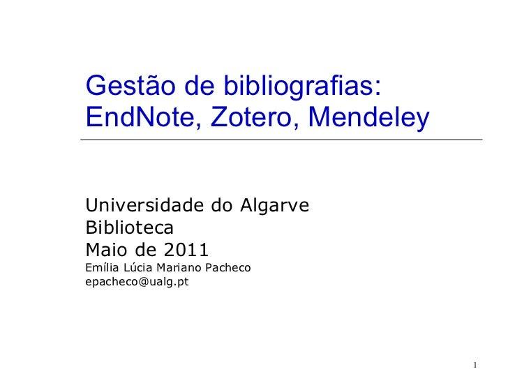 Gestão de bibliografias: EndNote, Zotero, Mendeley Universidade do Algarve Biblioteca Maio de 2011 Emília Lúcia Mariano Pa...
