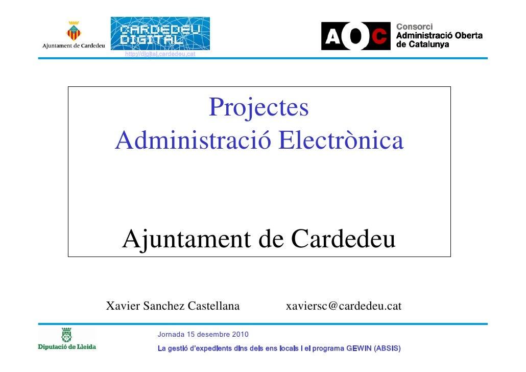 http://digital.cardedeu.cat        Projectes Administració Electrònica  Ajuntament de CardedeuXavier Sanchez Castellana   ...