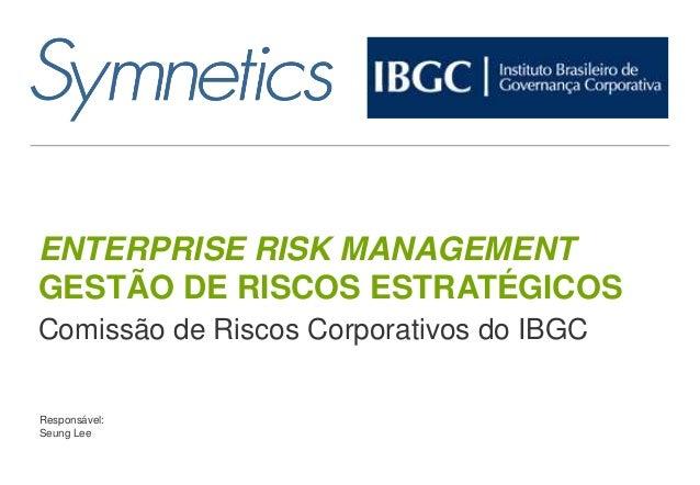 Copyright© 2013 Symnetics – Todos os direitos reservados ENTERPRISE RISK MANAGEMENT GESTÃO DE RISCOS ESTRATÉGICOS Comissão...