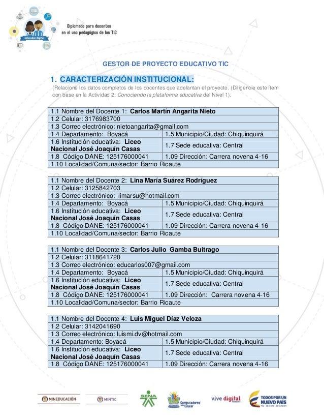 GESTOR DE PROYECTO EDUCATIVO TIC 1. CARACTERIZACIÓN INSTITUCIONAL: (Relacione los datos completos de los docentes que adel...