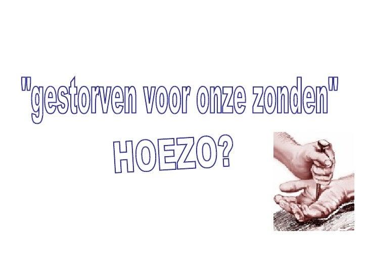 """""""gestorven voor onze zonden"""" HOEZO?"""