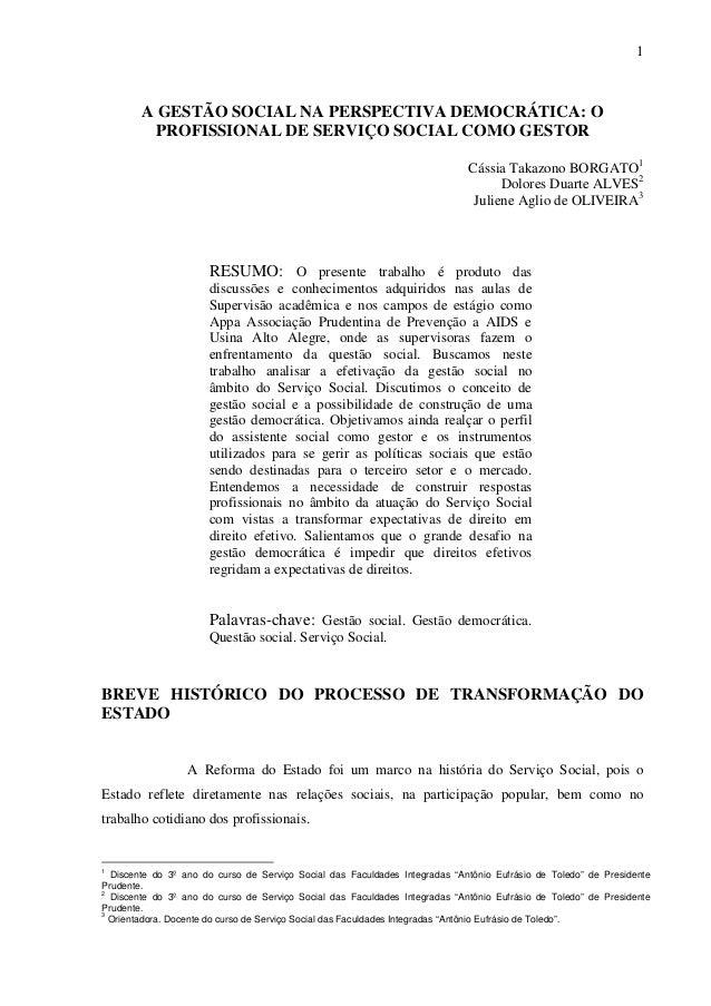 1  A GESTÃO SOCIAL NA PERSPECTIVA DEMOCRÁTICA: O PROFISSIONAL DE SERVIÇO SOCIAL COMO GESTOR Cássia Takazono BORGATO1 Dolor...