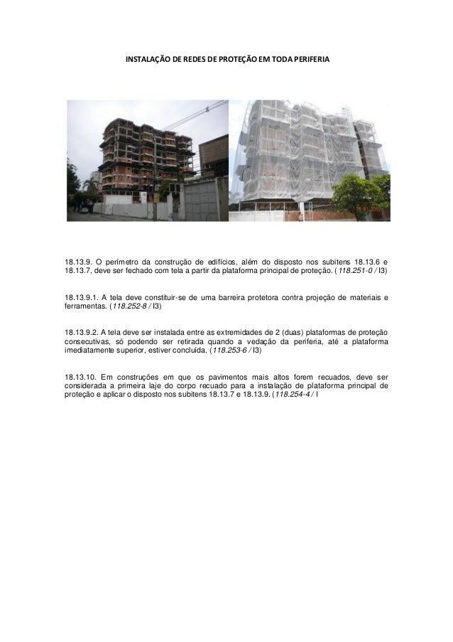 INSTALAÇÃO DE REDES DE PROTEÇÃO EM TODA PERIFERIA18.13.9. O perímetro da construção de edifícios, além do disposto nos sub...
