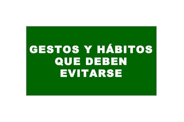 GESTOS Y HÁBITOS QUE DEBEN EVITARSE