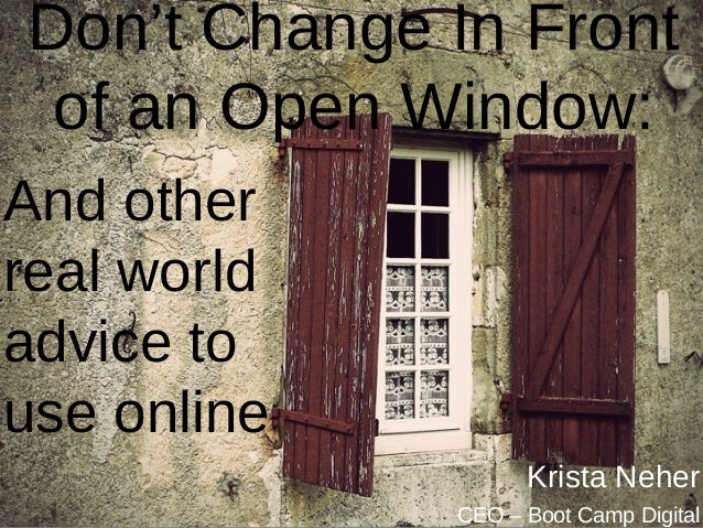 Don't Change In Front  of an Open Window:And otherreal worldadvice touse online                                           ...