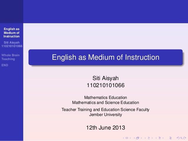 English asMedium ofInstructionSiti Aisyah110210101066Whole BrainTeachingENDEnglish as Medium of InstructionSiti Aisyah1102...
