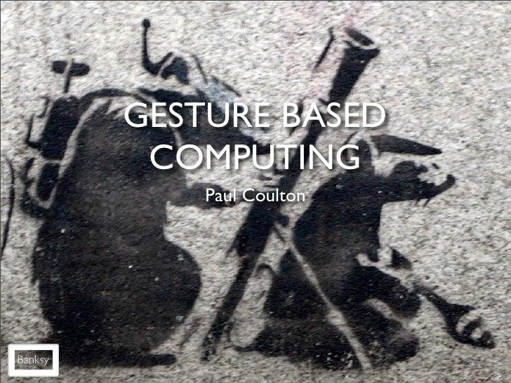 GESTURE BASED          COMPUTING             Paul CoultonBanksy
