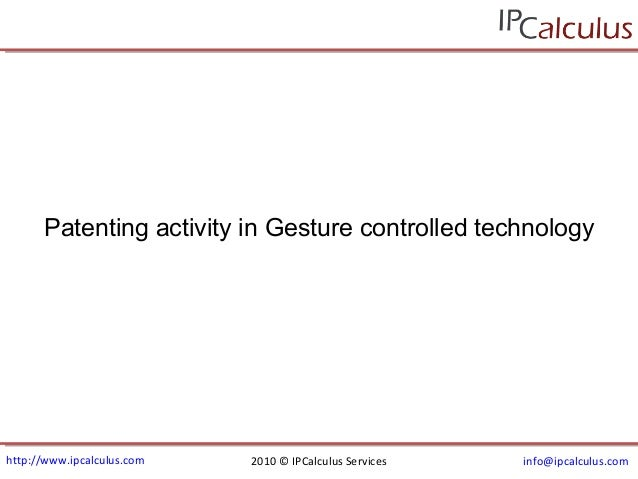 http://www.ipcalculus.com 2010 © IPCalculus Services info@ipcalculus.com Patenting activity in Gesture controlled technolo...