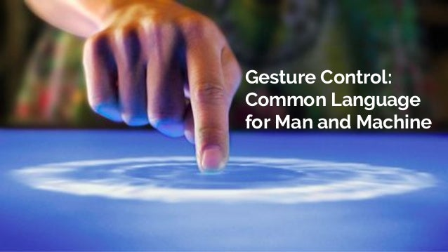 Gesture Control: Common Language for Man and Machine