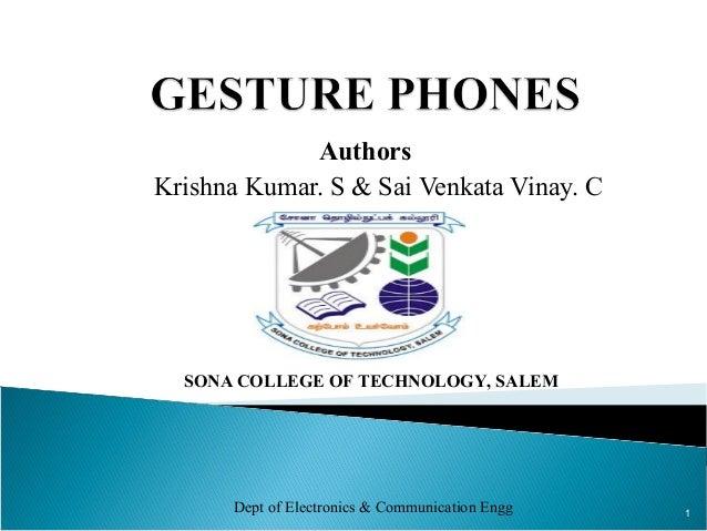 Authors Krishna Kumar. S & Sai Venkata Vinay. C 1 Dept of Electronics & Communication Engg SONA COLLEGE OF TECHNOLOGY, SAL...