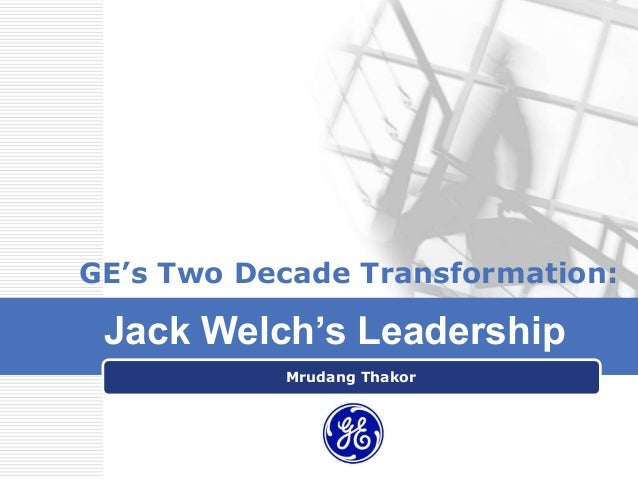 GE's Two Decade Transformation: Jack Welch's Leadership           Mrudang Thakor            LOGO