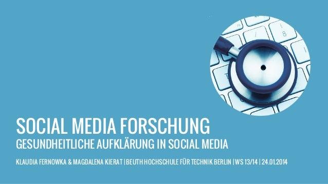 SOCIAL MEDIA FORSCHUNG GESUNDHEITLICHE AUFKLÄRUNG IN SOCIAL MEDIA KLAUDIA FERNOWKA & MAGDALENA KIERAT | BEUTH HOCHSCHULE F...