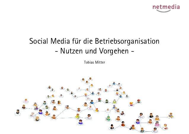 Social Media für die Betriebsorganisation        - Nutzen und Vorgehen -                 Tobias Mitter