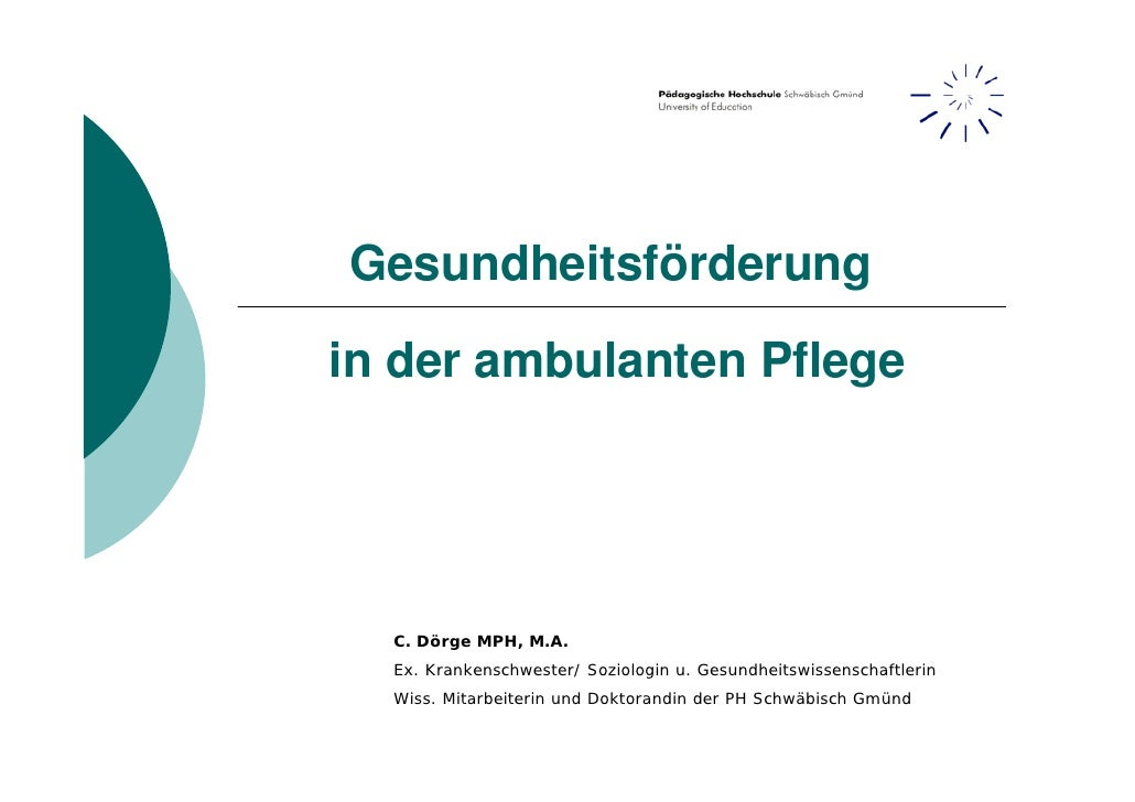 Gesundheitsförderung  in der ambulanten Pflege       C. Dörge MPH, M.A.   Ex. Krankenschwester/ Soziologin u. Gesundheitsw...