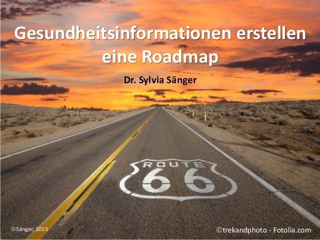 Gesundheitsinformationen erstellen eine Roadmap Dr. Sylvia Sänger trekandphoto - Fotolia.comSänger, 2015