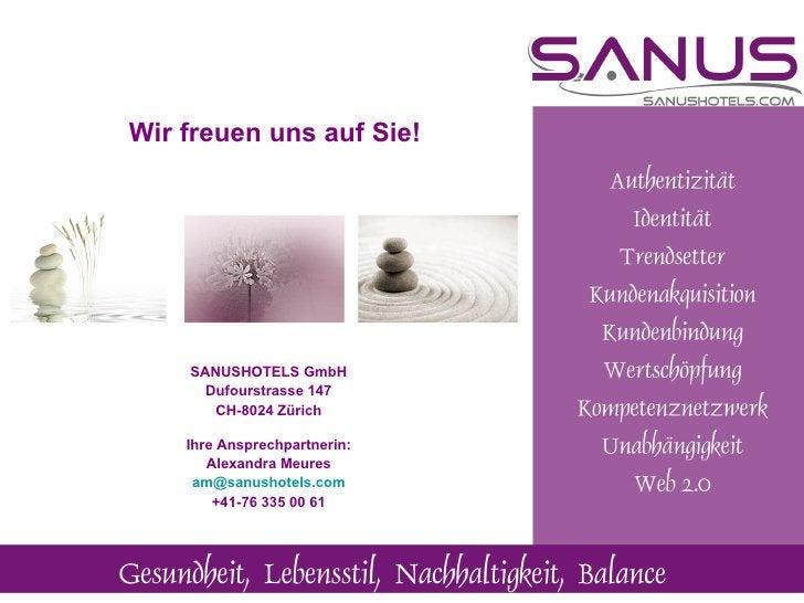 SANUSHOTELS GmbH Dufourstrasse 147 CH-8024 Zürich Ihre Ansprechpartnerin: Alexandra Meures [email_address] +41-76 335 00 6...