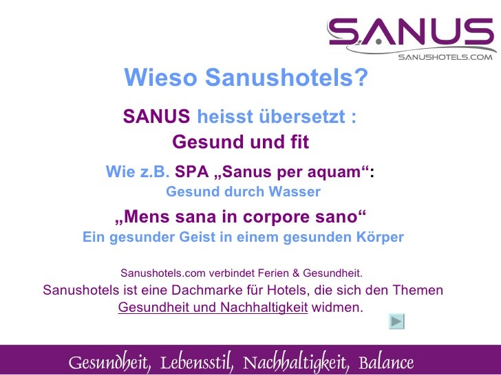 """<ul><li>SANUS   heisst übersetzt : </li></ul><ul><ul><li>Gesund und fit  </li></ul></ul><ul><ul><li>Wie z.B.  SPA   """"Sanus..."""