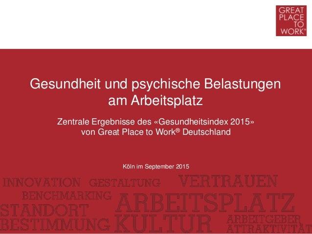 Zentrale Ergebnisse des «Gesundheitsindex 2015» von Great Place to Work® Deutschland Gesundheit und psychische Belastungen...