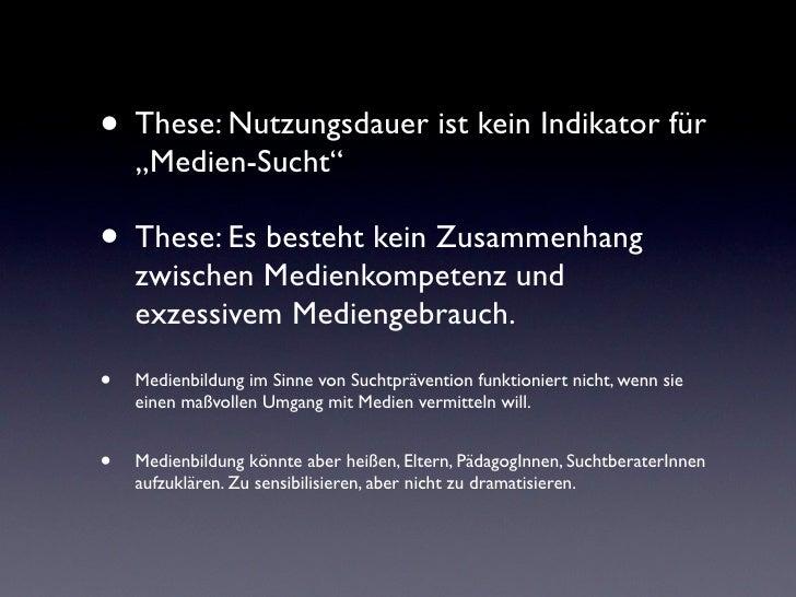 """• These: Nutzungsdauer ist kein Indikator für    """"Medien-Sucht""""• These: Es besteht kein Zusammenhang    zwischen Medienkom..."""